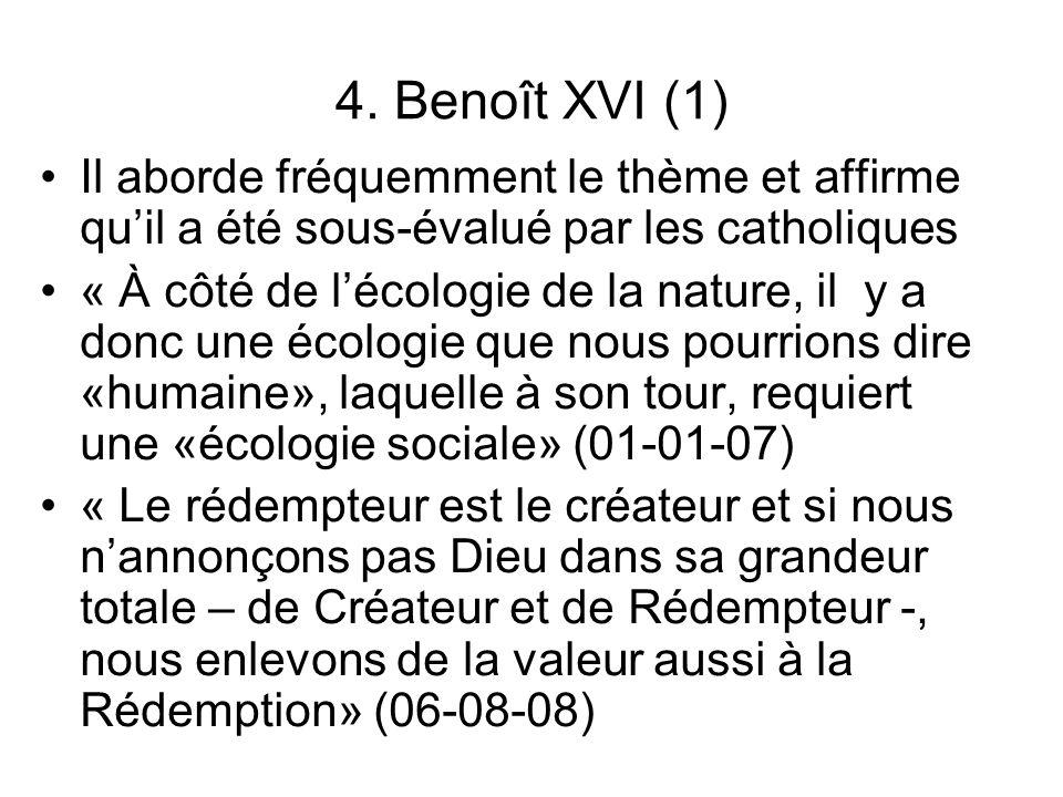 4. Benoît XVI (1) Il aborde fréquemment le thème et affirme quil a été sous-évalué par les catholiques « À côté de lécologie de la nature, il y a donc
