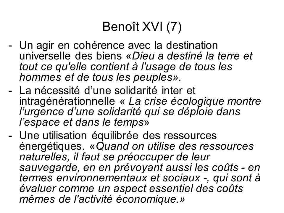 Benoît XVI (7) -Un agir en cohérence avec la destination universelle des biens «Dieu a destiné la terre et tout ce qu'elle contient à l'usage de tous