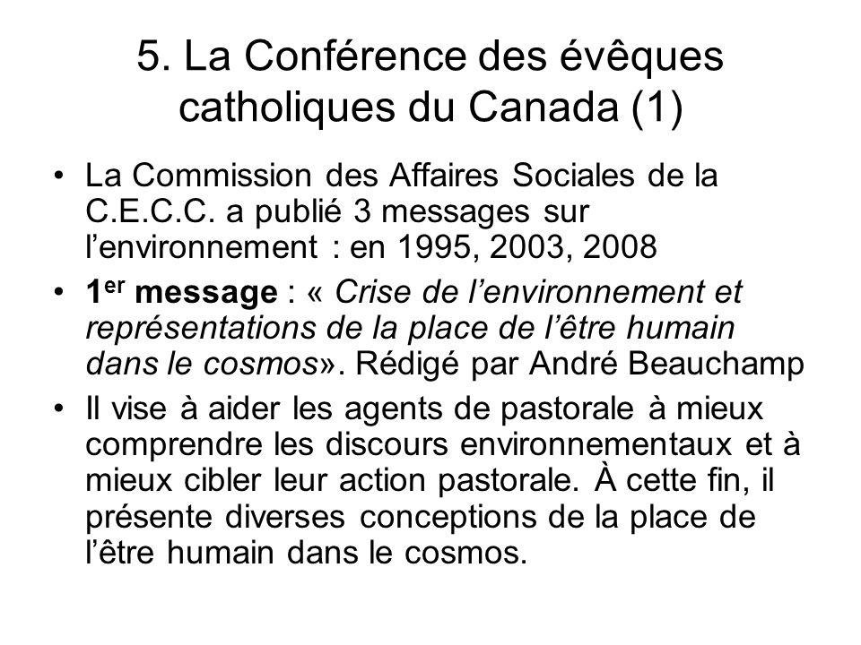 5. La Conférence des évêques catholiques du Canada (1) La Commission des Affaires Sociales de la C.E.C.C. a publié 3 messages sur lenvironnement : en