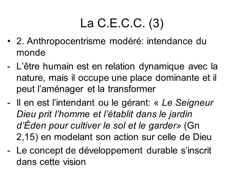 La C.E.C.C. (3) 2. Anthropocentrisme modéré: intendance du monde -Lêtre humain est en relation dynamique avec la nature, mais il occupe une place domi