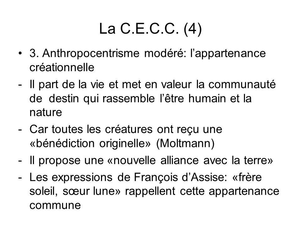 La C.E.C.C. (4) 3. Anthropocentrisme modéré: lappartenance créationnelle -Il part de la vie et met en valeur la communauté de destin qui rassemble lêt