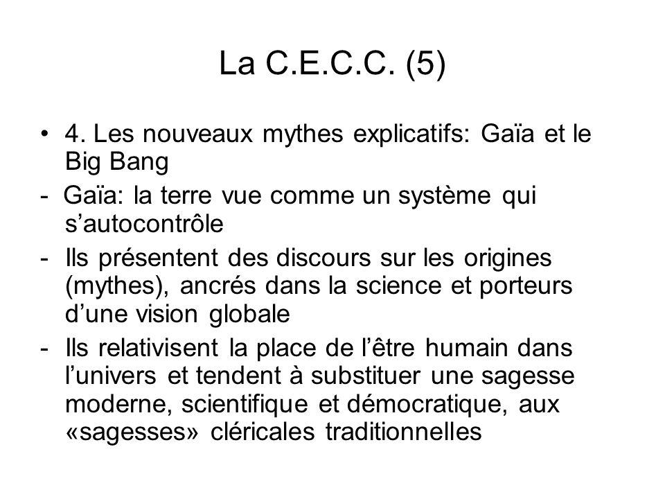 La C.E.C.C. (5) 4. Les nouveaux mythes explicatifs: Gaïa et le Big Bang - Gaïa: la terre vue comme un système qui sautocontrôle -Ils présentent des di