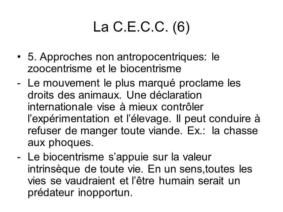 La C.E.C.C. (6) 5. Approches non antropocentriques: le zoocentrisme et le biocentrisme -Le mouvement le plus marqué proclame les droits des animaux. U