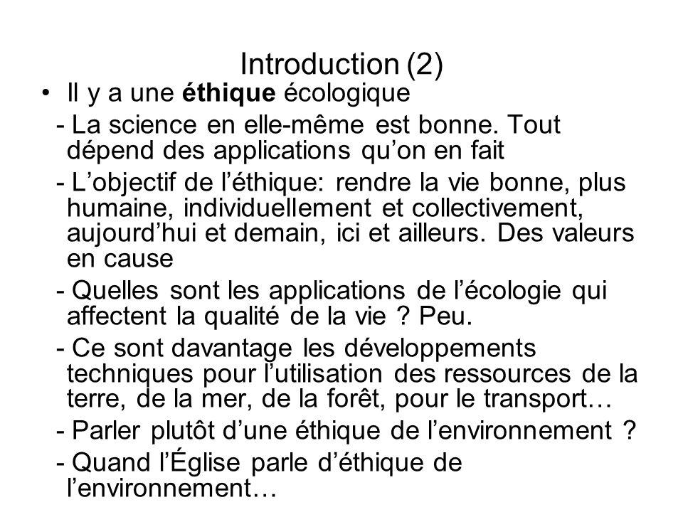 Introduction (2) Il y a une éthique écologique - La science en elle-même est bonne. Tout dépend des applications quon en fait - Lobjectif de léthique: