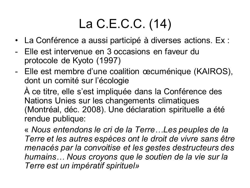 La C.E.C.C. (14) La Conférence a aussi participé à diverses actions. Ex : -Elle est intervenue en 3 occasions en faveur du protocole de Kyoto (1997) -