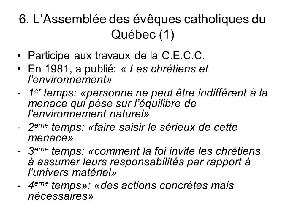 6. LAssemblée des évêques catholiques du Québec (1) Participe aux travaux de la C.E.C.C. En 1981, a publié: « Les chrétiens et lenvironnement» -1 er t
