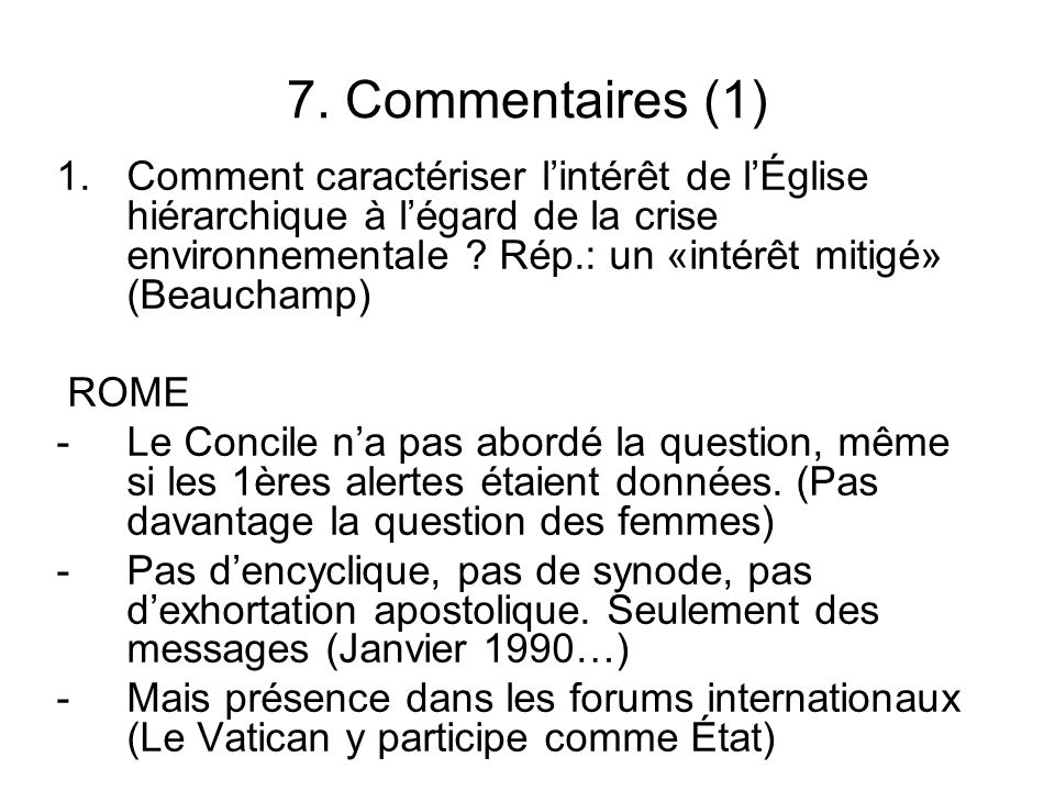 7. Commentaires (1) 1.Comment caractériser lintérêt de lÉglise hiérarchique à légard de la crise environnementale ? Rép.: un «intérêt mitigé» (Beaucha