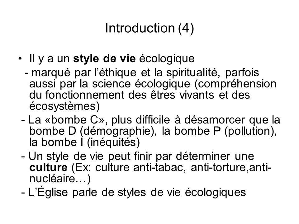 Introduction (4) Il y a un style de vie écologique - marqué par léthique et la spiritualité, parfois aussi par la science écologique (compréhension du