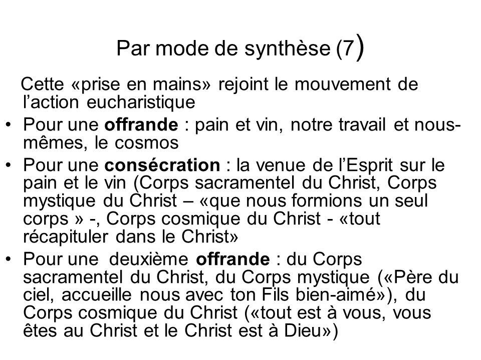 Par mode de synthèse (7 ) Cette «prise en mains» rejoint le mouvement de laction eucharistique Pour une offrande : pain et vin, notre travail et nous-