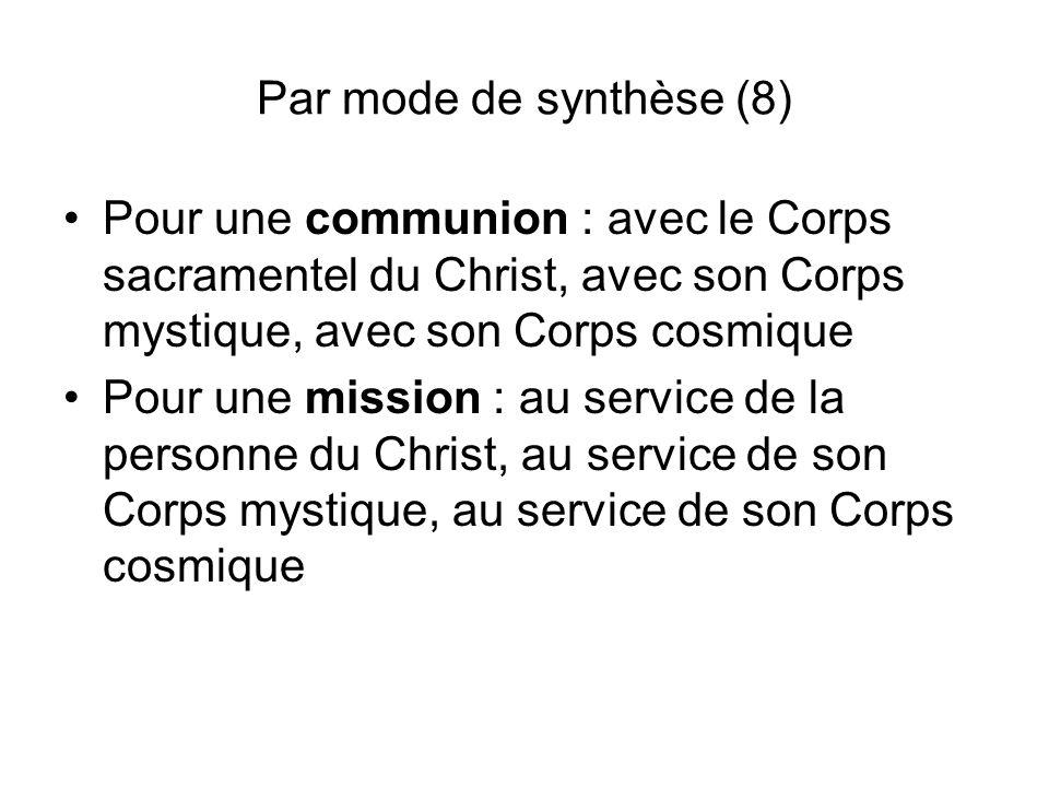 Par mode de synthèse (8) Pour une communion : avec le Corps sacramentel du Christ, avec son Corps mystique, avec son Corps cosmique Pour une mission :
