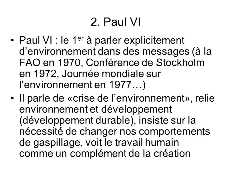 2. Paul VI Paul VI : le 1 er à parler explicitement denvironnement dans des messages (à la FAO en 1970, Conférence de Stockholm en 1972, Journée mondi