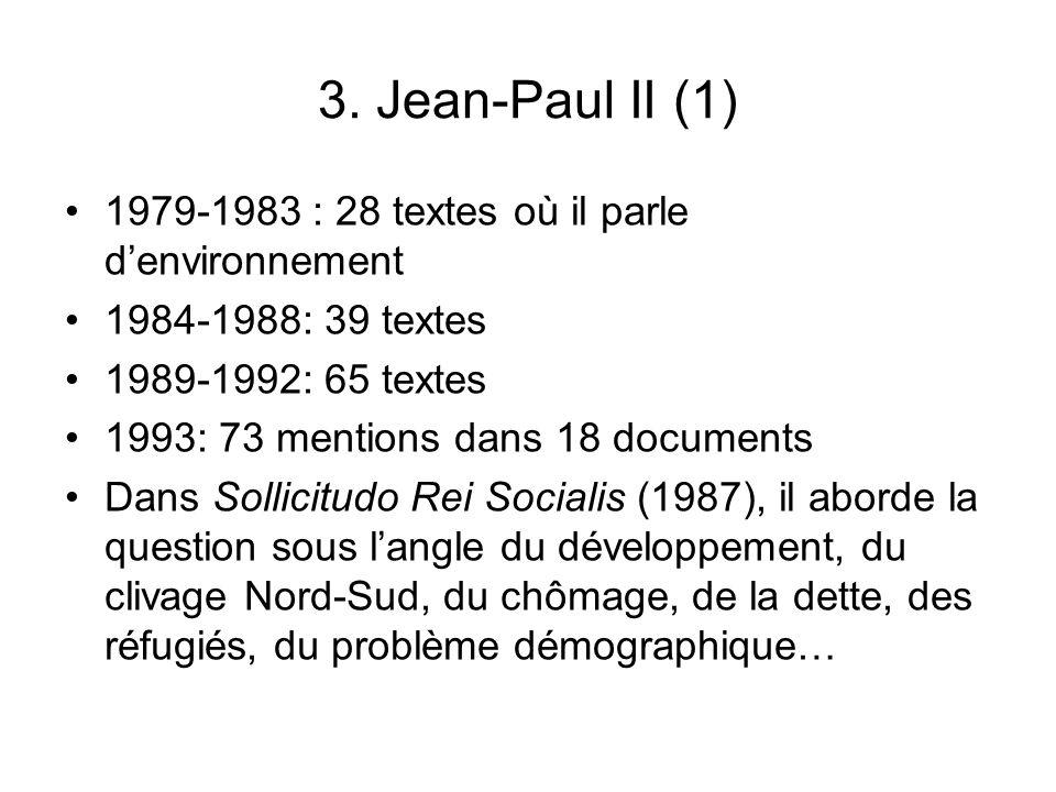 3. Jean-Paul II (1) 1979-1983 : 28 textes où il parle denvironnement 1984-1988: 39 textes 1989-1992: 65 textes 1993: 73 mentions dans 18 documents Dan