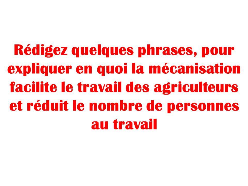 Rédigez quelques phrases, pour expliquer en quoi la mécanisation facilite le travail des agriculteurs et réduit le nombre de personnes au travail