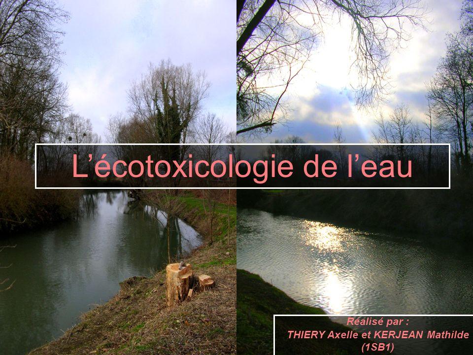 Lécotoxicologie de leau Réalisé par : THIERY Axelle et KERJEAN Mathilde (1SB1)