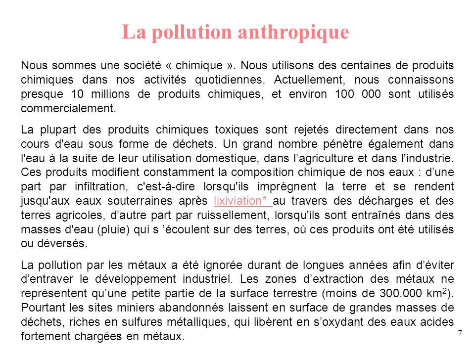 7 La pollution anthropique Nous sommes une société « chimique ». Nous utilisons des centaines de produits chimiques dans nos activités quotidiennes. A