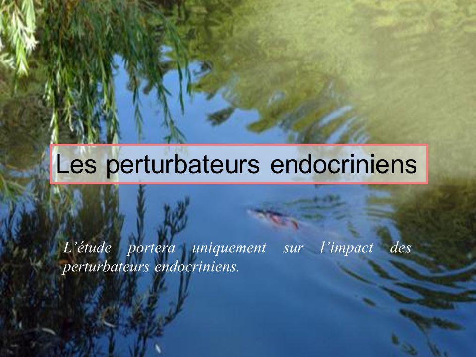 8 Les perturbateurs endocriniens Létude portera uniquement sur limpact des perturbateurs endocriniens.