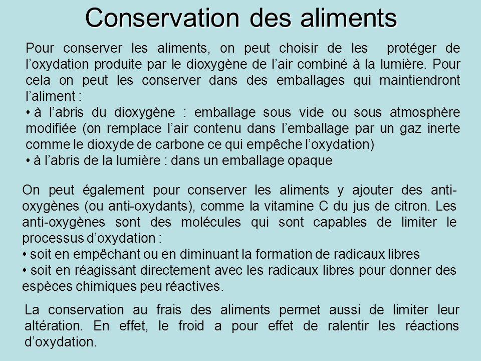 Conservation des aliments Pour conserver les aliments, on peut choisir de les protéger de loxydation produite par le dioxygène de lair combiné à la lumière.
