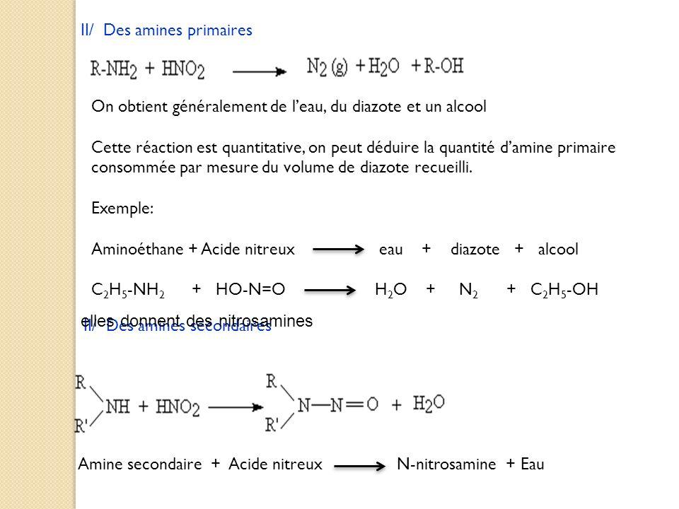 II/ Des amines primaires Amines primaires : On obtient généralement de leau, du diazote et un alcool Cette réaction est quantitative, on peut déduire