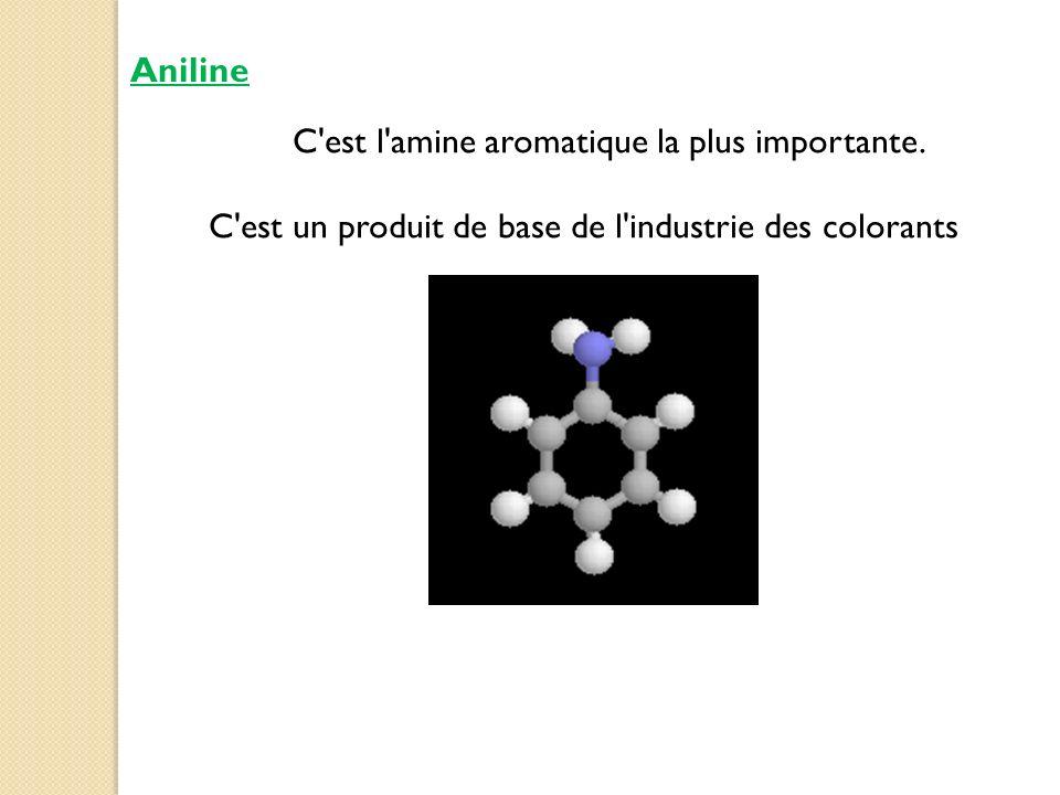 Aniline C'est l'amine aromatique la plus importante. C'est un produit de base de l'industrie des colorants
