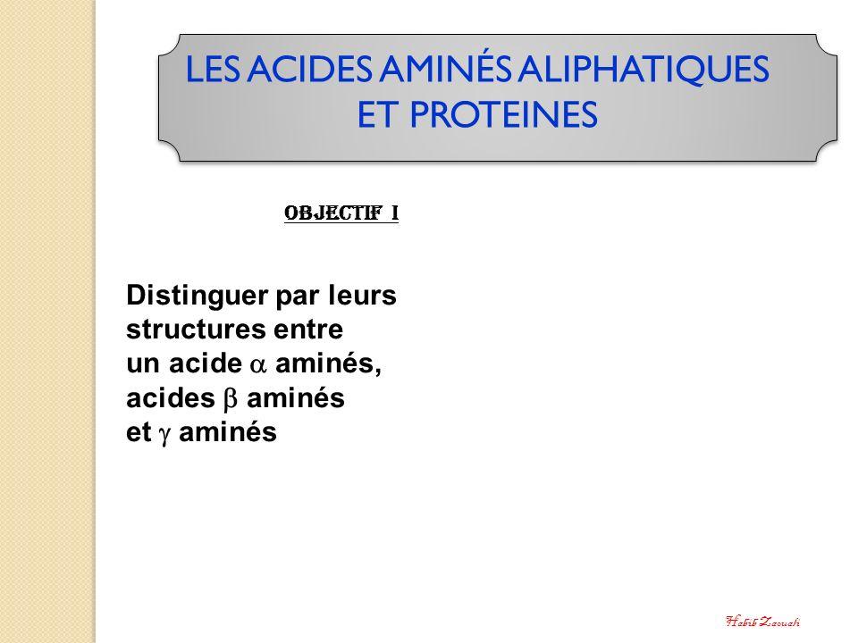 LES ACIDES AMINÉS ALIPHATIQUES ET PROTEINES Objectif I Distinguer par leurs structures entre un acide aminés, acides aminés et aminés Habib Zaouali