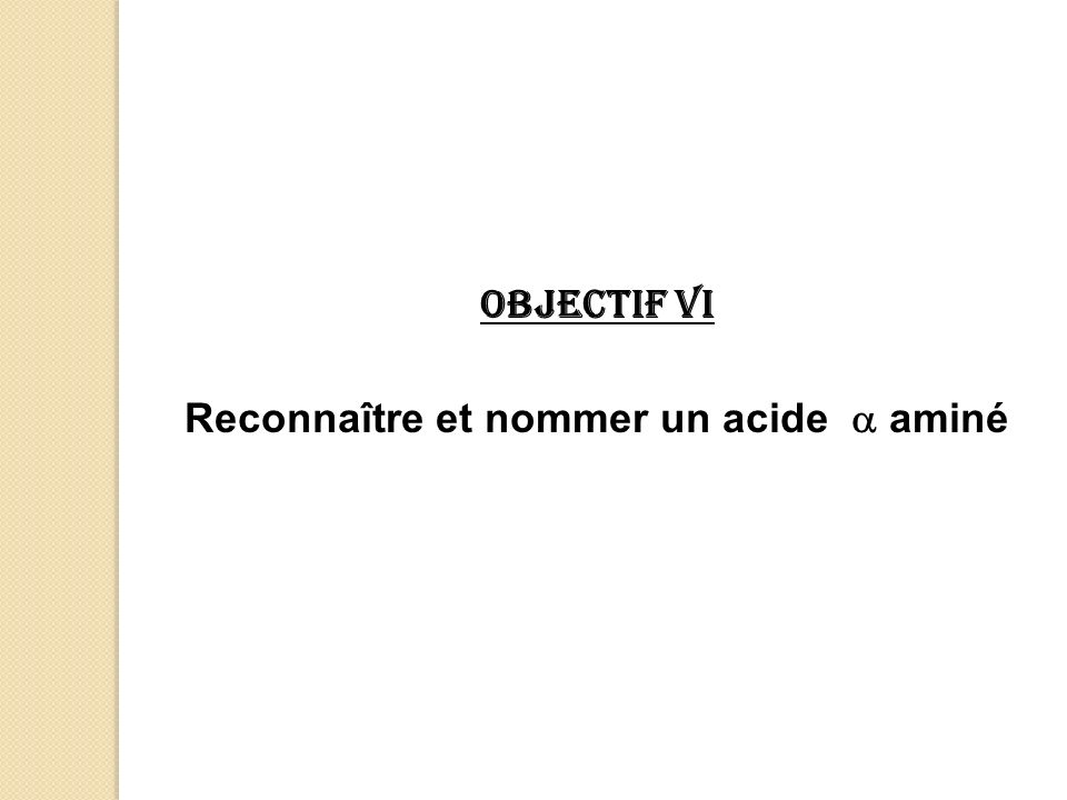 Objectif VI Reconnaître et nommer un acide aminé