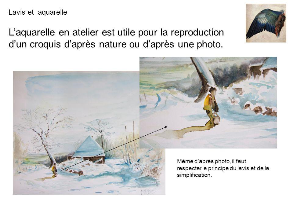 Lavis et aquarelle Laquarelle en atelier est utile pour la reproduction dun croquis daprès nature ou daprès une photo. Même daprès photo, il faut resp