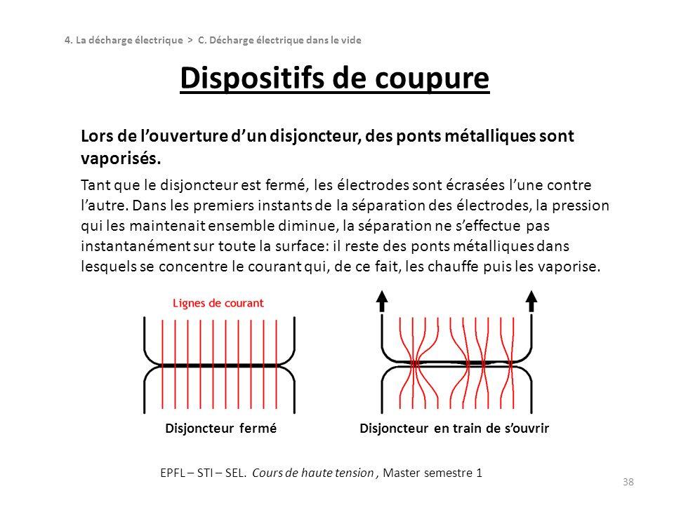 Dispositifs de coupure 38 Lors de louverture dun disjoncteur, des ponts métalliques sont vaporisés. Tant que le disjoncteur est fermé, les électrodes