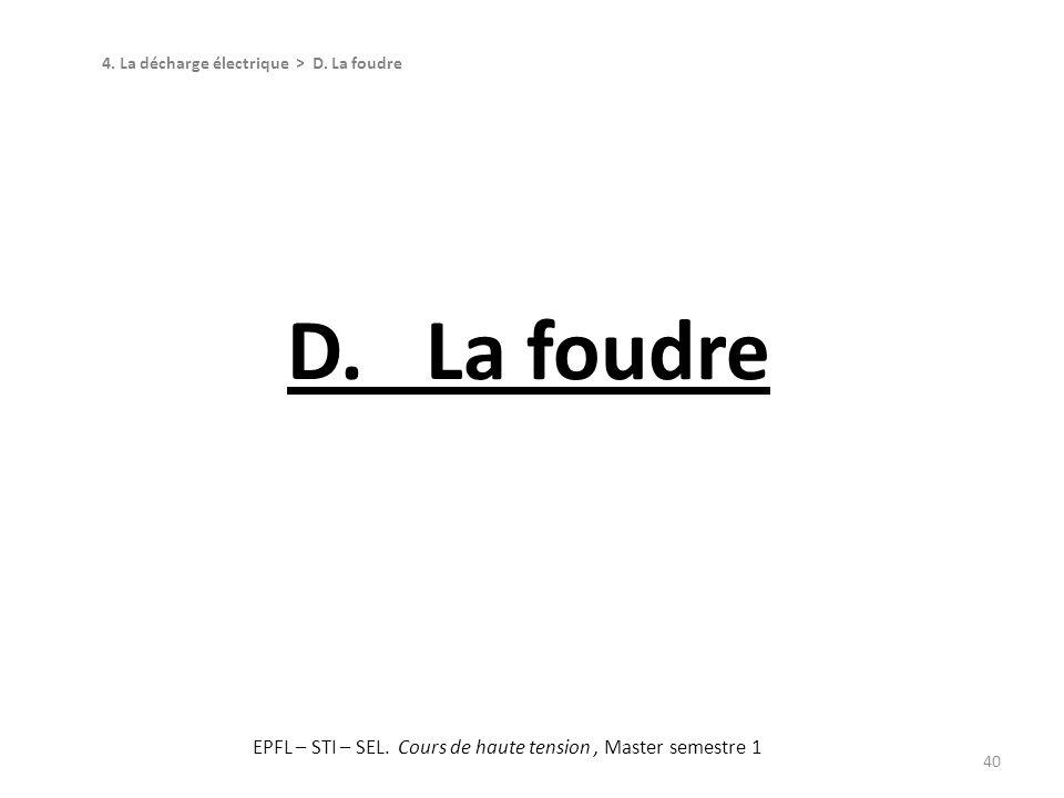 40 D. La foudre 4. La décharge électrique > D. La foudre EPFL – STI – SEL. Cours de haute tension, Master semestre 1