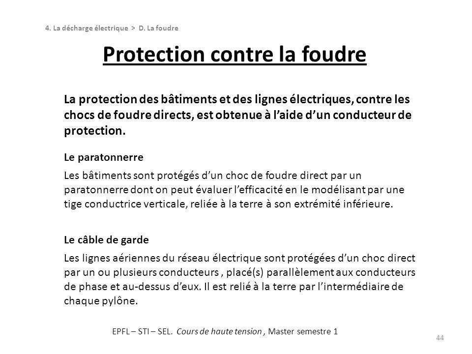 La protection des bâtiments et des lignes électriques, contre les chocs de foudre directs, est obtenue à laide dun conducteur de protection. Le parato