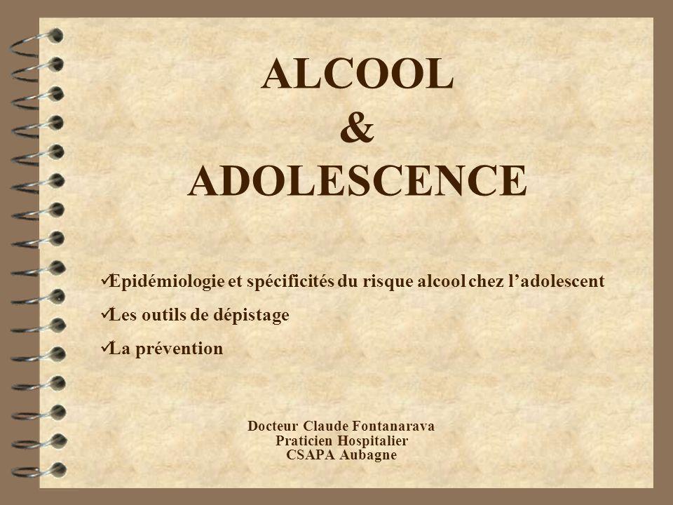 ALCOOL & ADOLESCENCE Docteur Claude Fontanarava Praticien Hospitalier CSAPA Aubagne Epidémiologie et spécificités du risque alcool chez ladolescent Le