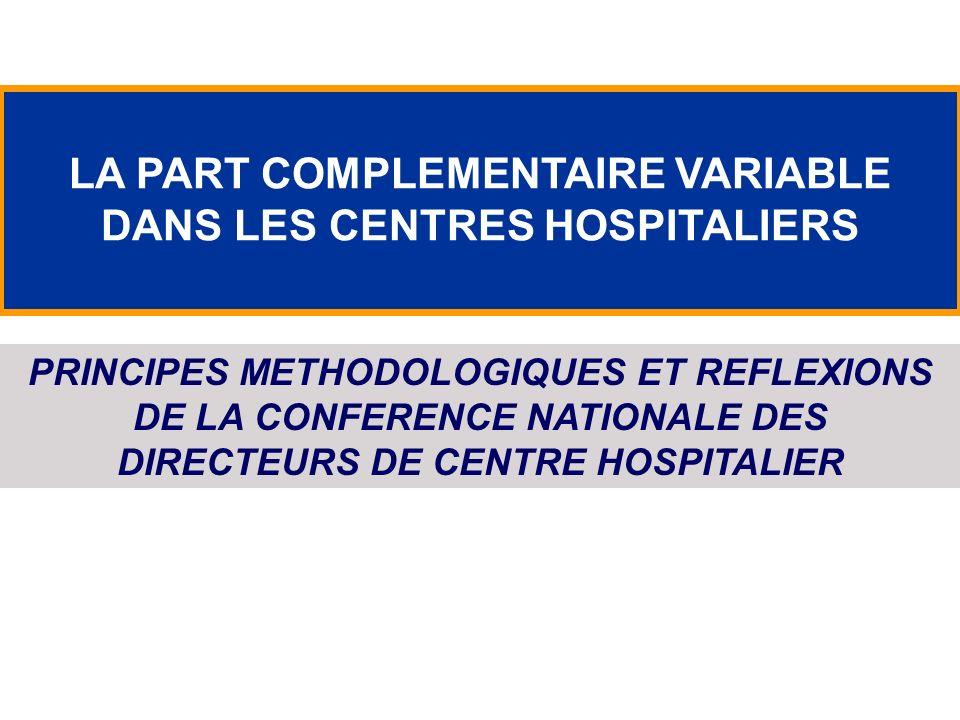 LA PART COMPLEMENTAIRE VARIABLE DANS LES CENTRES HOSPITALIERS PRINCIPES METHODOLOGIQUES ET REFLEXIONS DE LA CONFERENCE NATIONALE DES DIRECTEURS DE CEN