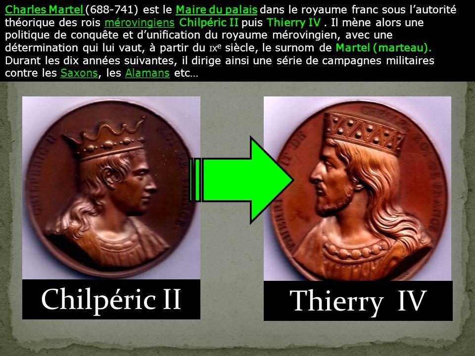 Charles Martel (688-741) est le Maire du palais dans le royaume franc sous lautorité théorique des rois mérovingiens Chilpéric II puis Thierry IV.