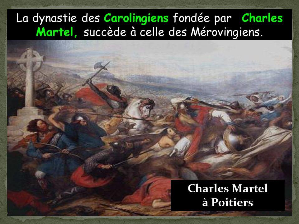 La dynastie des Carolingiens fondée par Charles Martel, succède à celle des Mérovingiens.