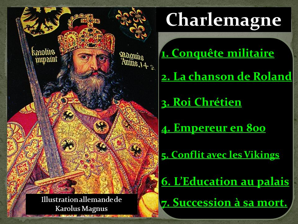 De 768 à 814, son fils le roi Charlemagne, conquiert de nouveaux territoires et agrandit le royaume dans toute lEurope de lEst et en Italie. La France