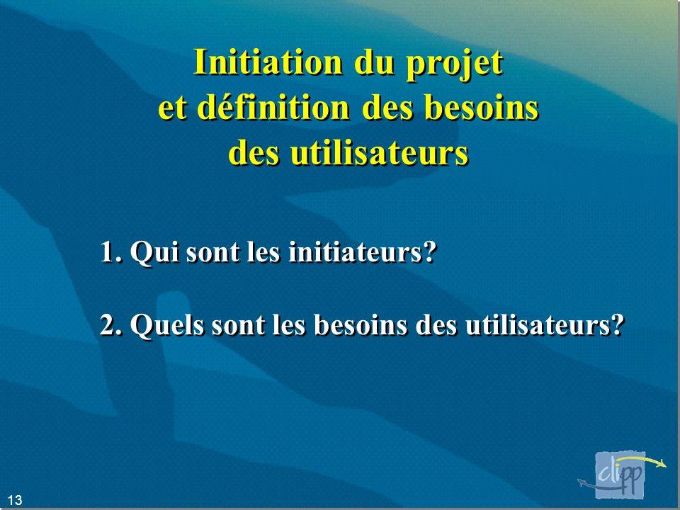 13 Initiation du projet et définition des besoins des utilisateurs Initiation du projet et définition des besoins des utilisateurs 1.