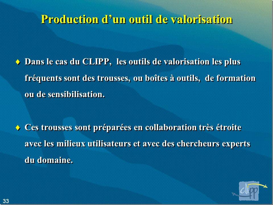 33 Production dun outil de valorisation Dans le cas du CLIPP, les outils de valorisation les plus fréquents sont des trousses, ou boîtes à outils, de formation ou de sensibilisation.