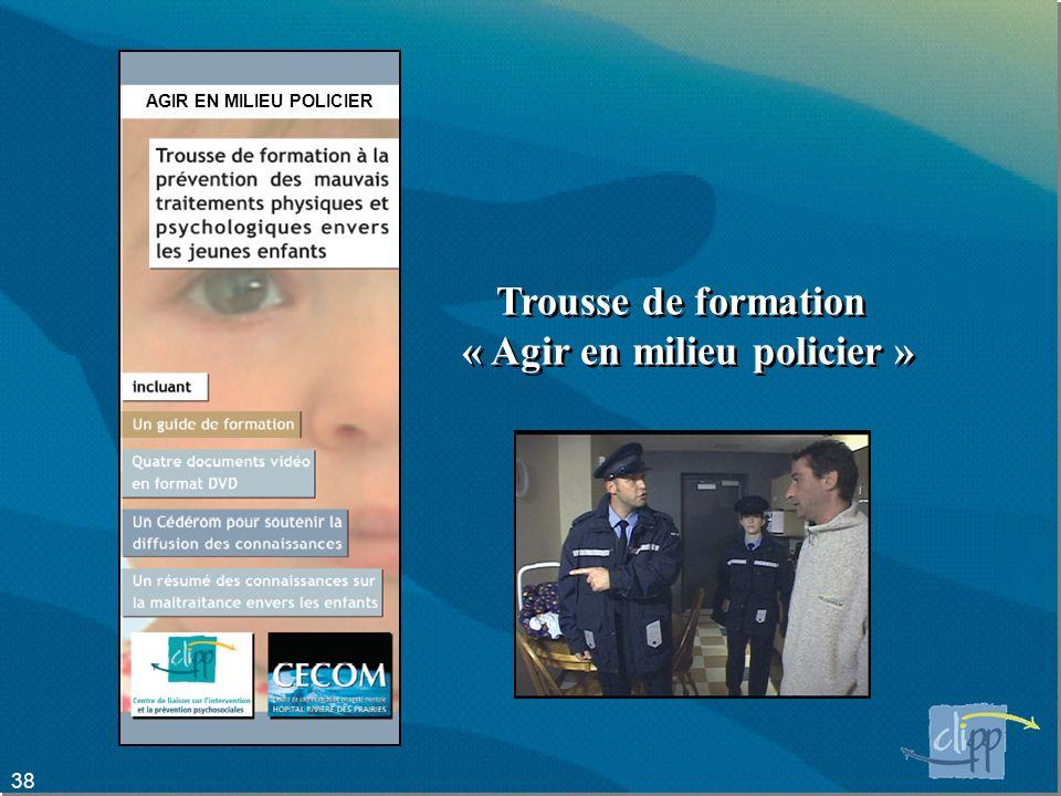 38 Trousse de formation « Agir en milieu policier » Trousse de formation « Agir en milieu policier » AGIR EN MILIEU POLICIER