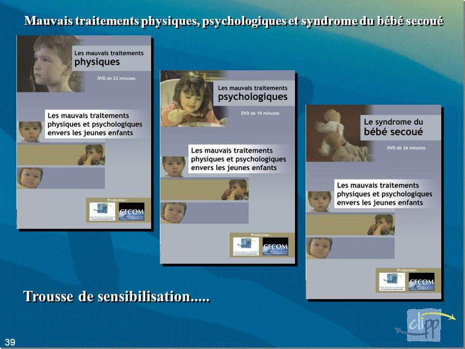39 Mauvais traitements physiques, psychologiques et syndrome du bébé secoué Trousse de sensibilisation.....