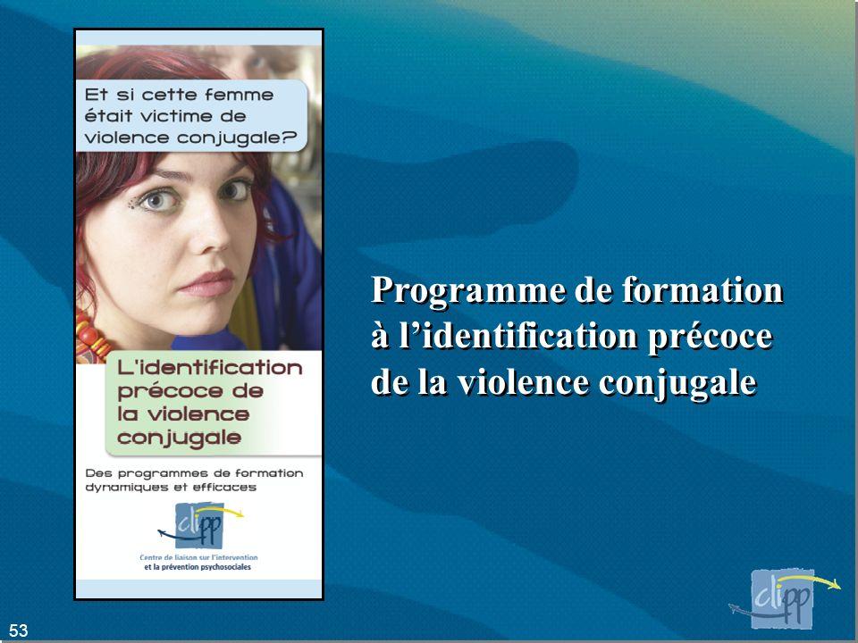 53 Programme de formation à lidentification précoce de la violence conjugale Programme de formation à lidentification précoce de la violence conjugale