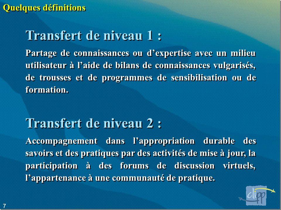 7 Transfert de niveau 1 : Partage de connaissances ou dexpertise avec un milieu utilisateur à laide de bilans de connaissances vulgarisés, de trousses et de programmes de sensibilisation ou de formation.