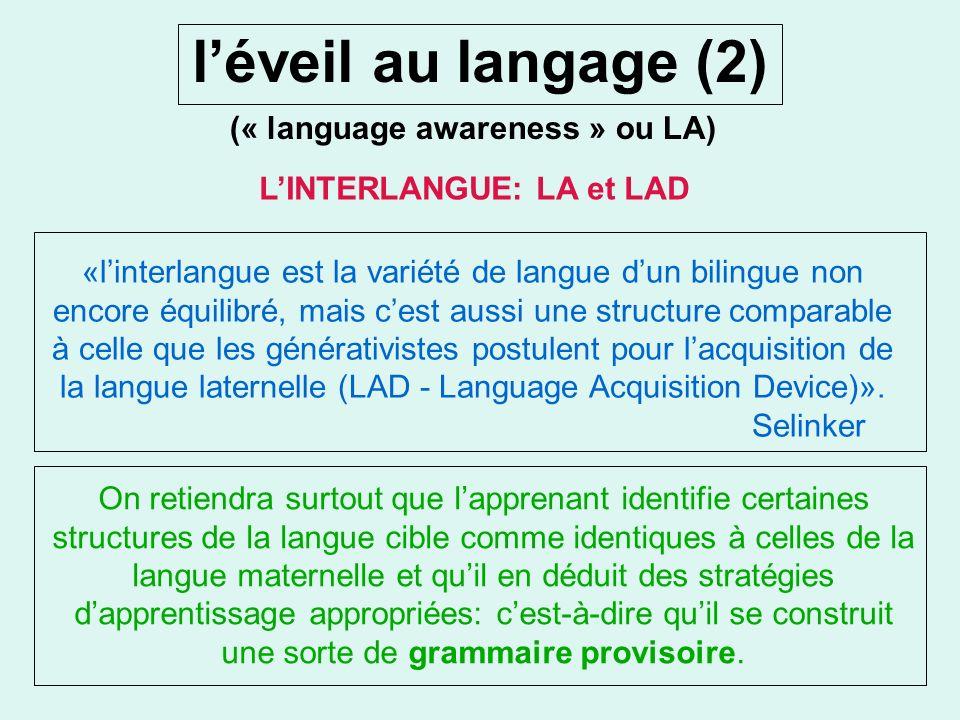 léveil au langage (« language awareness » ou LA) enseignement/justification explicite du savoir sur la langue. Prise de conscience de la connaissance