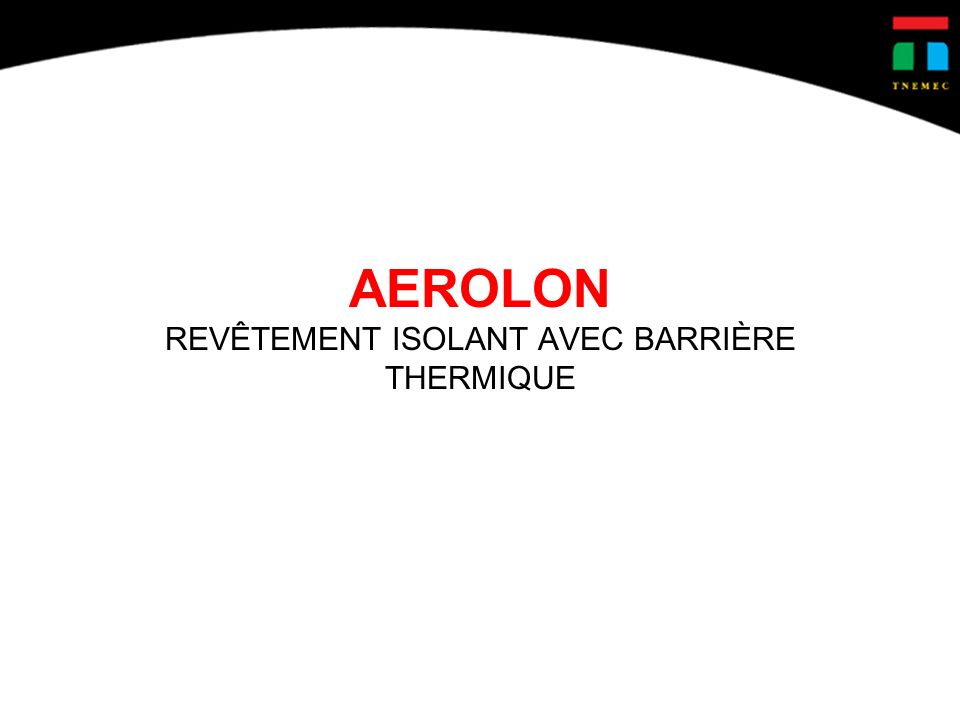 Bénifices du Revêtement Isolant Aerolon Éliminer la corrosion sous lIsolation ( CUI ) Application simple Avoir une conductivité thermique stable Isolation possible en Immersion