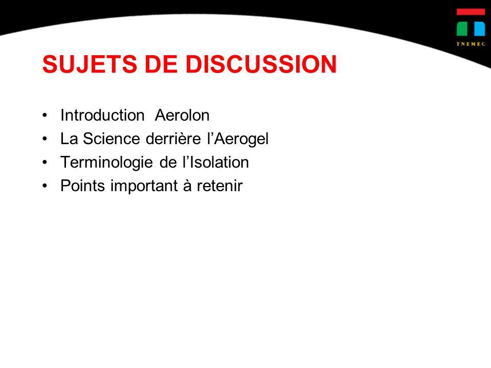 SUJETS DE DISCUSSION Introduction Aerolon La Science derrière lAerogel Terminologie de lIsolation Points important à retenir
