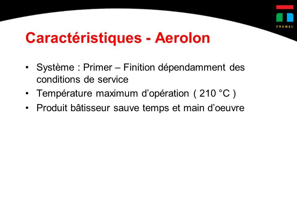 Caractéristiques - Aerolon Système : Primer – Finition dépendamment des conditions de service Température maximum dopération ( 210 °C ) Produit bâtisseur sauve temps et main doeuvre