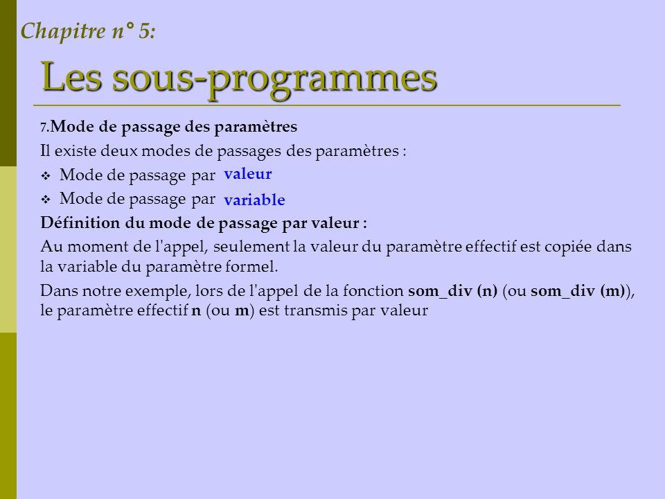 Les sous-programmes 7. Mode de passage des paramètres Il existe deux modes de passages des paramètres : Mode de passage par …………. Mode de passage par.