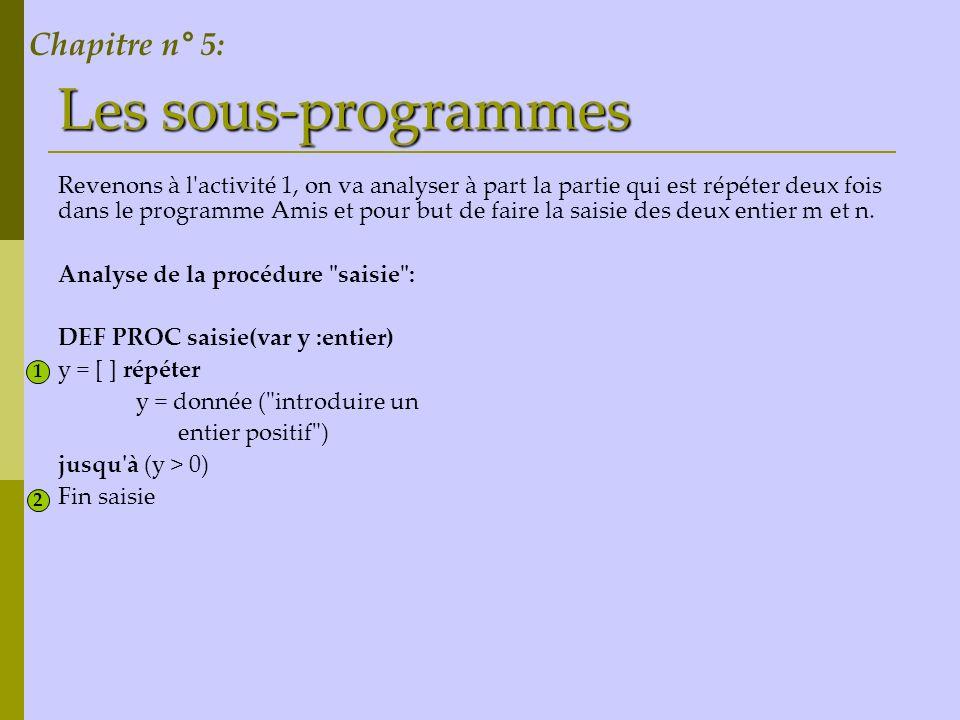 Les sous-programmes Revenons à l'activité 1, on va analyser à part la partie qui est répéter deux fois dans le programme Amis et pour but de faire la