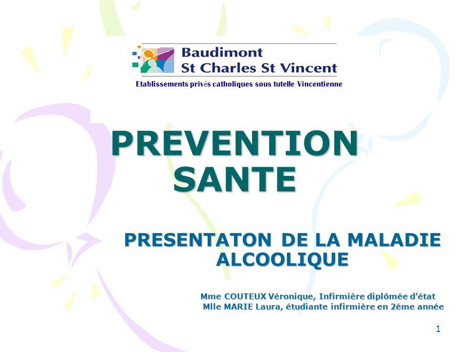 1 PREVENTION SANTE PRESENTATON DE LA MALADIE ALCOOLIQUE Mme COUTEUX Véronique, Infirmière diplômée détat Mme COUTEUX Véronique, Infirmière diplômée dé