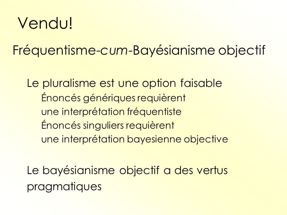 Vendu! Fréquentisme-cum-Bayésianisme objectif Le pluralisme est une option faisable Énoncés génériques requièrent une interprétation fréquentiste Énon