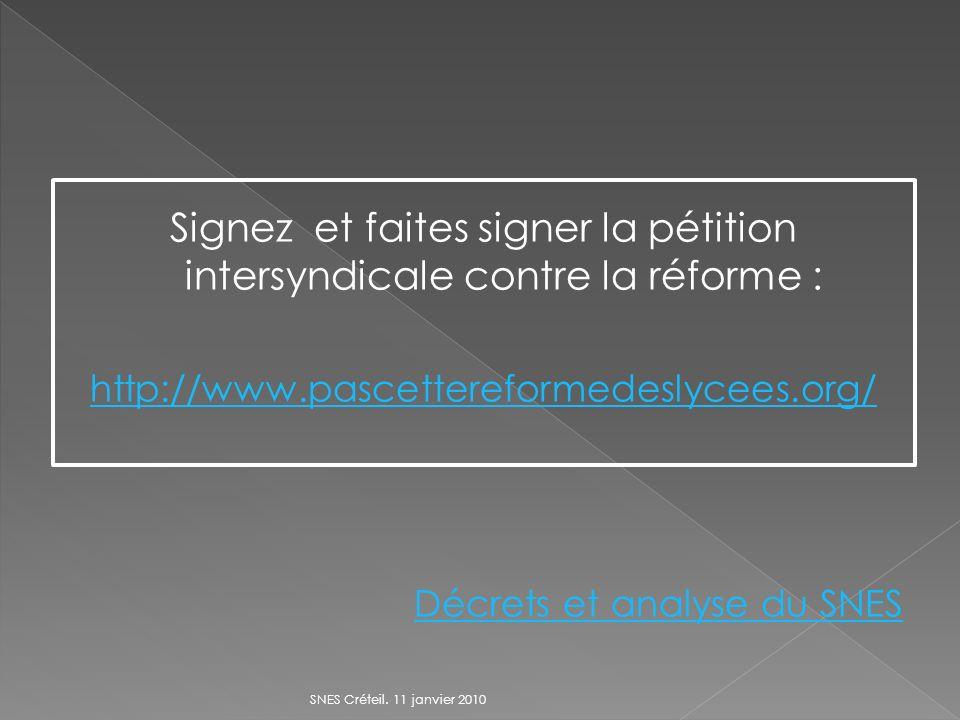 Signez et faites signer la pétition intersyndicale contre la réforme : http://www.pascettereformedeslycees.org/ Décrets et analyse du SNES SNES Créteil.