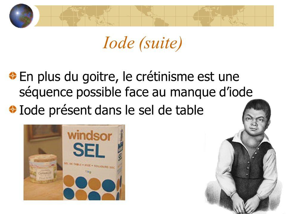 Iode (suite) En plus du goitre, le crétinisme est une séquence possible face au manque diode Iode présent dans le sel de table
